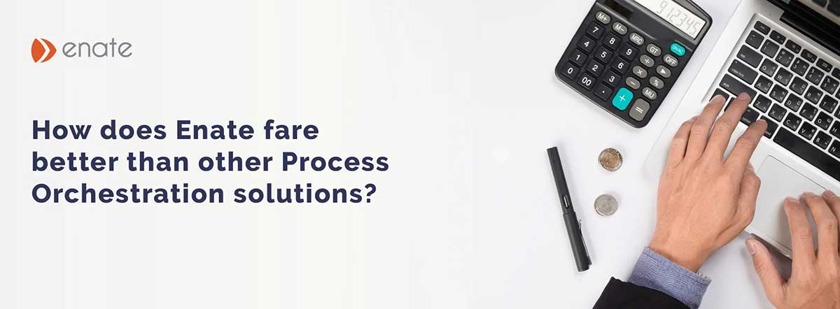 How does Enate fare better than other Process Orchestration solutions?